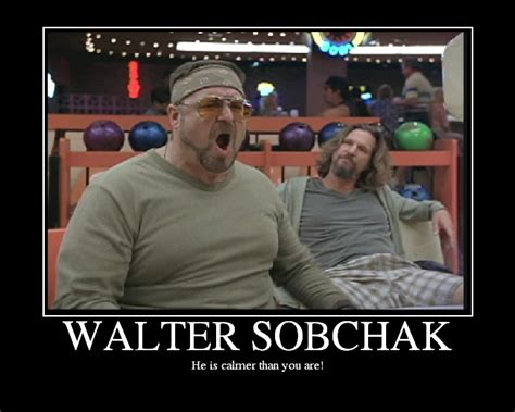 Walter Big Lebowski Meme Big Lebowski Walter Meme Quotes Quotesgram