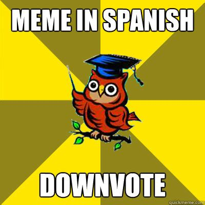 Memes In Spanish - meme in spanish downvote observational owl quickmeme