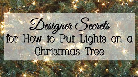 how to put lights on a christmas tree designer secrets for how to put lights on a christmas tree
