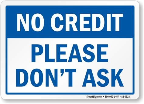 Monitor your credit card or debit card account associated with your psn account. No Credit Please Don't Ask Sign | Quick Delivery, SKU: S2-0323