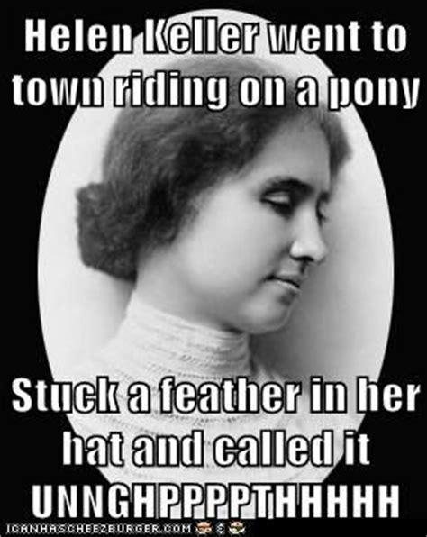 Helen Keller Memes - 1000 images about helen keller is hilarious on pinterest cas laughing and jokes