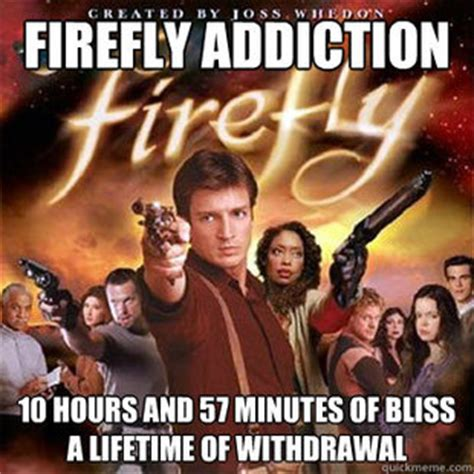 Firefly Memes - j and j productions most accurate meme ever firefly addiction