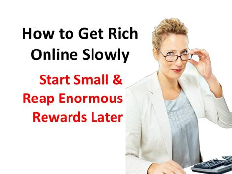 how to get how to get rich slowly start small and reap