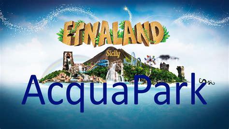 Ingresso Etnaland Etnaland Acquapark Catania 2017 Novit 224 Attrazioni Piscine