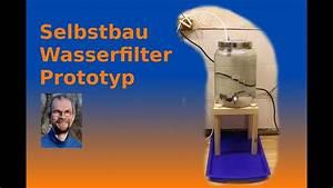 Wasserfilter Selber Bauen : einen wasserfilter selber bauen prototyp teil 1 youtube ~ Frokenaadalensverden.com Haus und Dekorationen