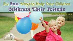 Six Fun Ways to Help Your Children Celebrate Their Friends ...