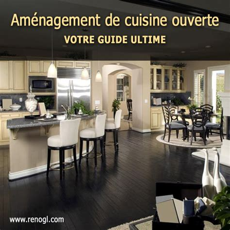 aménagement de cuisine ouverte am 233 nagement de cuisine ouverte votre guide ultime