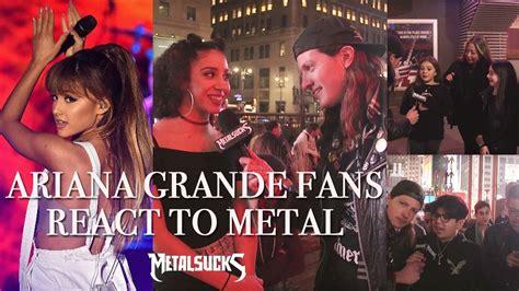 Ariana Grande Fans React To Metal  Metalsucks Youtube