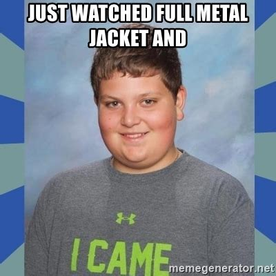 Full Metal Jacket Meme - just watched full metal jacket and i came boy meme generator