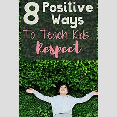 8 Positive Ways To Teach Kids Respect  Editor, Mom And Awesome