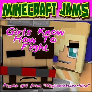 Minecraft Jams Feat Psycho Girl Girls Know How To Fight
