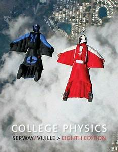 College Physics By Chris Vuille  Raymond A  Serway And