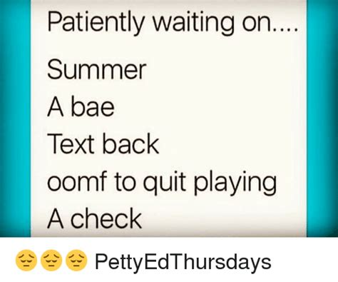 Oomf Meme - patiently waiting on summer a bae text back oomf to quit playing a check pettyedthursdays