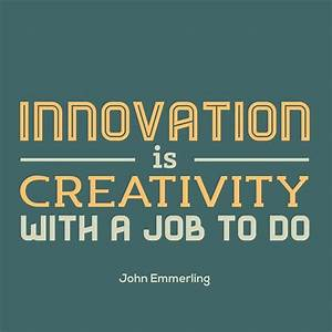 Innovation is #Creativity with a Job to do. #Quotes # ...