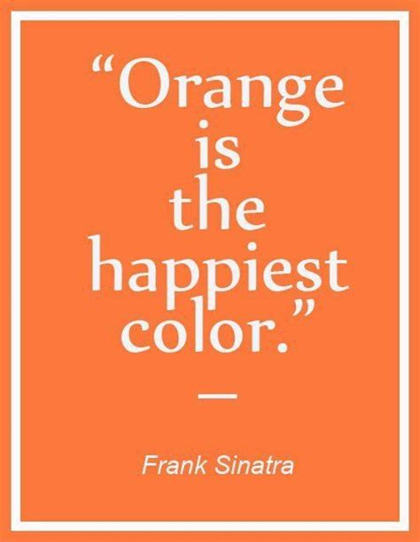 what color makes you happy quotes about the color orange quotesgram