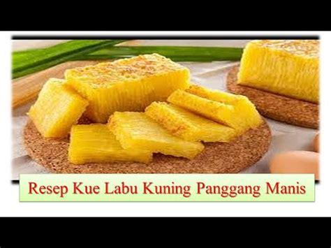 Cake enak dengan tekstur yang lembut dan empuk sungguh menggoda. Resep Kue Labu Kuning Panggang Manis - YouTube