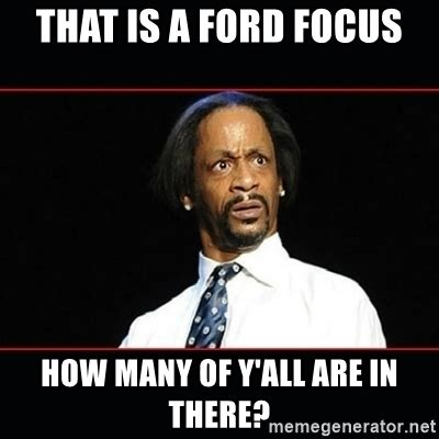 Ford Focus Meme - that is a ford focus how many of y all are in there katt williams shocked meme generator