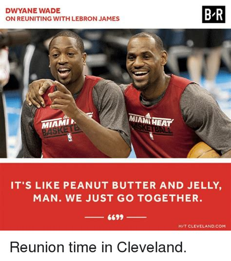 We Go Together Meme - dwyane wade on reuniting with lebron james br miam heat miamia it s like peanut butter and jelly