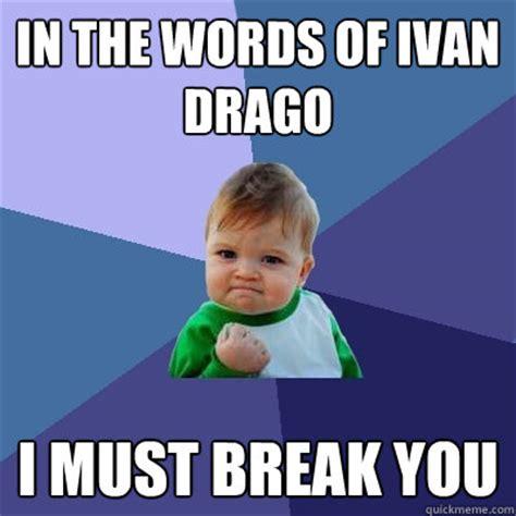 Ivan Meme - in the words of ivan drago i must break you success kid quickmeme