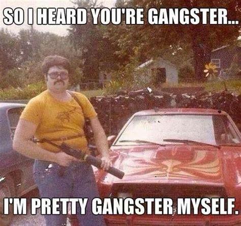 Funny Gangster Meme - pretty gangster myself funny stuffz pinterest