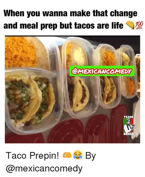 Meal Prep Meme - when you wanna make that change 00 and meal prep but tacos are life camexicancomedy team ma taco