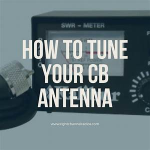 Cb Antenna Tuning Instructions In 2020  With Images