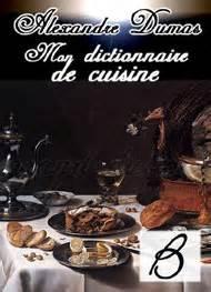 alexandre dumas dictionnaire de cuisine mon dictionnaire de cuisine b alexandre dumas livre