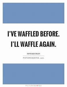 I've waffle... Waffle Love Quotes