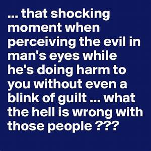 that shocking moment when perceiving the evil in man's ...
