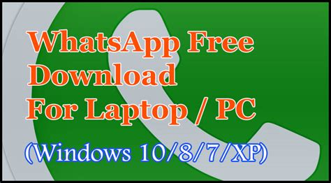 whatsapp free for laptop windows 10 8 7 xp