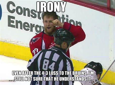 Ironically Liking Memes - irony even after the 4 3 loss to the bruins i m still not sure that he understands it hockey