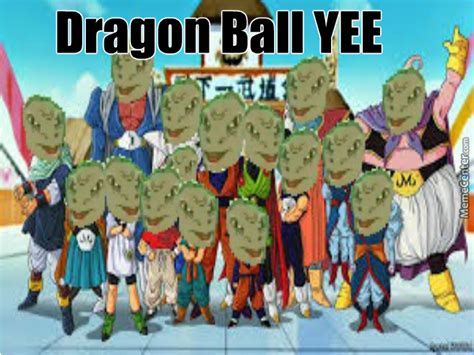 Yee Memes - dragon ball yee by laviathan4041 meme center