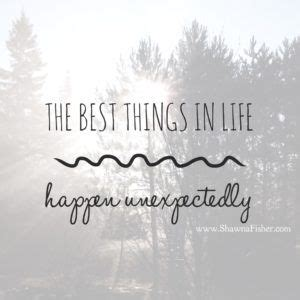 Unexpected Things Happen In Life Quotes