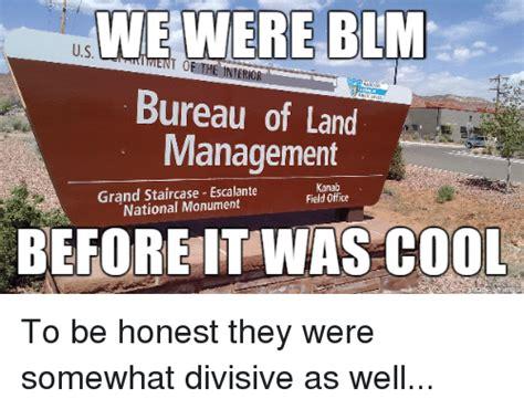 Blm Memes - wie were blm us ment the interior toe bureau of land management kanab grand staircase escalante