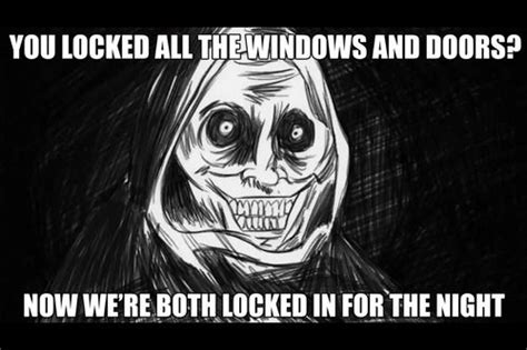 Uninvited House Guest Meme - unwanted house guest creepypasta