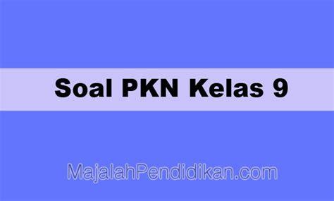 Soal akm bilangan bulat smp 2021. Soal PKN Kelas 9 SMP/MTS 2020 dan Kunci Jawabannya