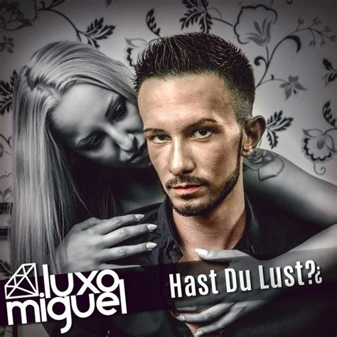 Hast Du Lust?  Miguel Luxo  Download And Listen To The Album