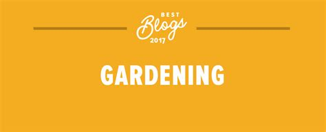 best gardening blogs the best gardening blogs of 2017