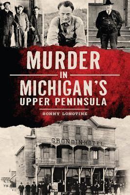 murder  michigans upper peninsula  sonny longtine