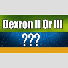 What Is The Difference Between Dexronii And Dexroniii? Youtube