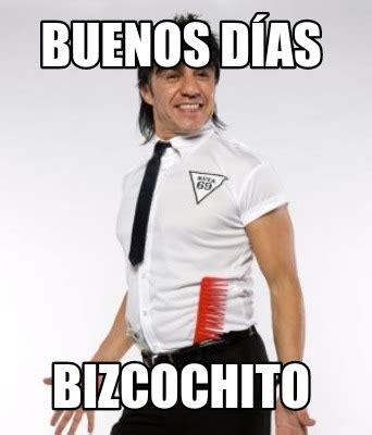 Buenos Dias Memes - meme creator buenos d 237 as bizcochito meme generator at memecreator org