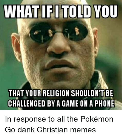 Dank Christian Memes - what ifi told you that your religion shouldntbe challenged by a game on a phone in response to