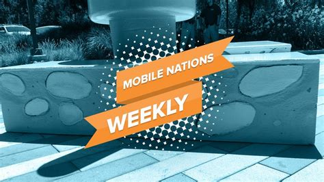 mobile nations weekly name and release android central
