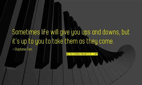 Ups and downs are a constant in life, and i've been belted into that roller coaster. Life Ups And Downs Quotes: top 64 famous quotes about Life Ups And Downs