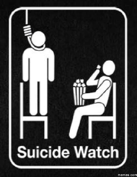 Suicide Memes - the suicide watch meme i saw that made me angry the mighty