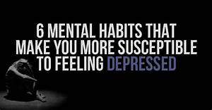 6 Mental Habits that Make You More Susceptible to Feeling ...