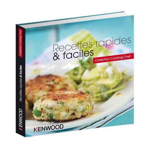 recettes de cuisine rapides kenwood livre recettes rapides faciles pour cooking