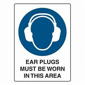 Ear Plugs Must Be Worn In This Area | Safety Signs Direct