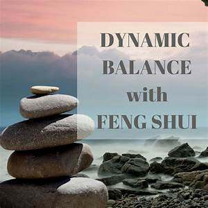 Dynamic Balance with Feng Shui