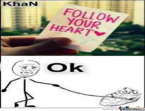 Follow Your Heart Meme - just follow you heart by trollsu meme center